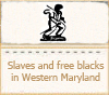 Enslaved and Free Blacks in Western Maryland